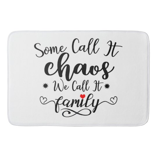 Some Call It Chaos We Call It Family Bath Mat