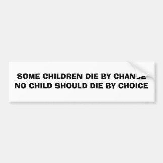 SOME CHILDREN DIE BY CHANCE NO CHILD SHOULD DIE... BUMPER STICKER