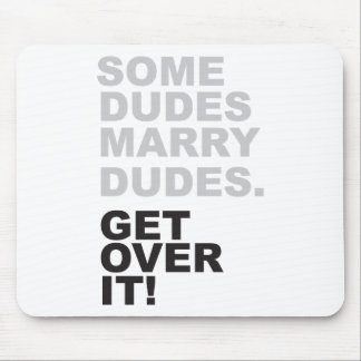 Some Dudes Marry Dudes, Get Over It! Mouse Pad