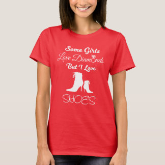 Some Girls Love Diamonds But I Love Shoes Funny T-Shirt