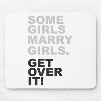 Some Girls Marry Girls, Get Over It! Mouse Pad