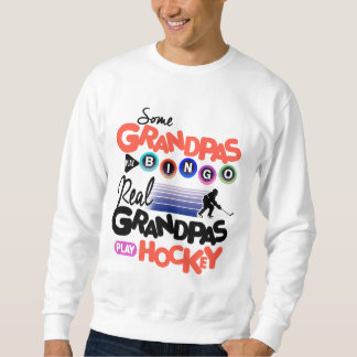 Some Grandpas Play Bingo Real Grandpas Play Hockey Sweatshirt