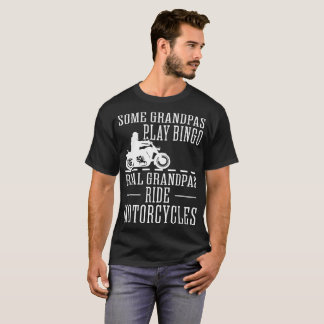 Some Grandpas Play Bingo Real Ride Motorcycles Tee