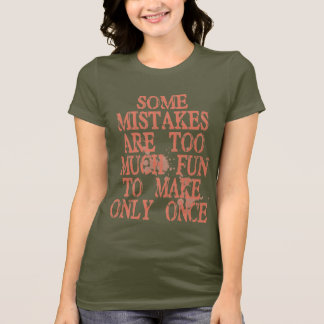 Some Mistakes Are Too Much Fun T-Shirt