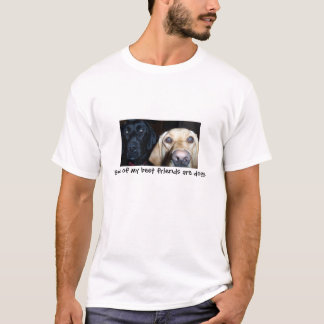 Some of my best friends are dogs T-Shirt