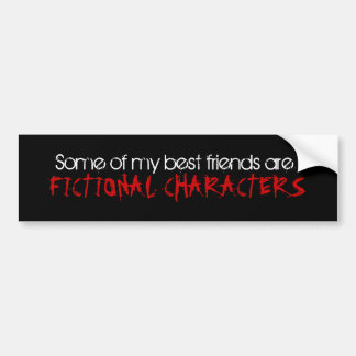 SOME OF MY BEST FRIENDS ARE FICTIONAL CHARACTERS BUMPER STICKER