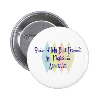 Some of My Best Friends Are Physician Assistants 6 Cm Round Badge