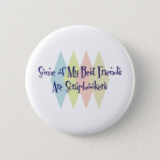 Some of My Best Friends Are Scrapbookers 6 Cm Round Badge