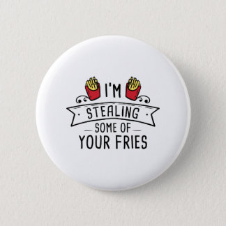 Some Of Your Fries 6 Cm Round Badge