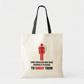 Some people are alive because its illegal to shoot tote bag
