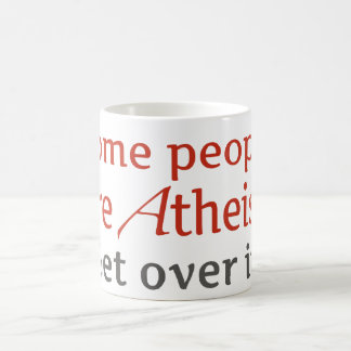 Some people are atheist. Get over it. Coffee Mug