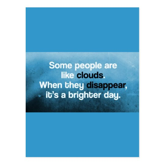 SOME PEOPLE ARE LIKE CLOUDS WHEN THEY DISAPPEAR IT POSTCARD