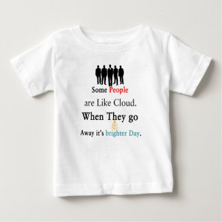 Some People are Like Clouds. When They go Away It' Baby T-Shirt