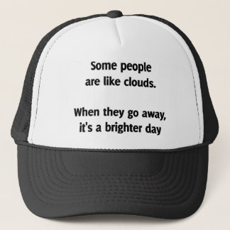 Some people are like clouds. When they go away Trucker Hat