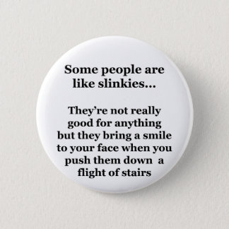 Some People Are Like Slinkies 6 Cm Round Badge