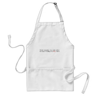 Some People Are Only Alive Because Its Illegal ... Standard Apron