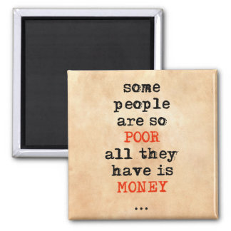 Some people are so poor all they have is money square magnet