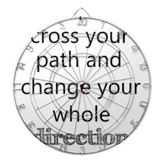 some people cross you path and change your whole d dartboard