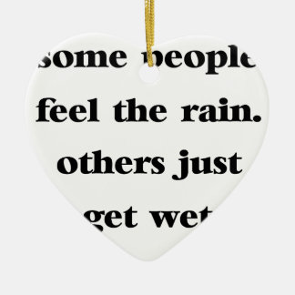 some people feel the rain others just get wet ceramic ornament