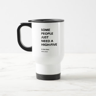 Some People Just Need A High Five Sarcastic Travel Mug