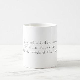 Some people make things happenSome watch things... Coffee Mug