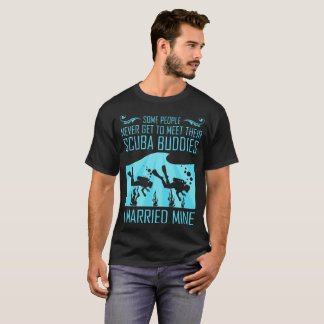 Some People Never Get To Meet Their Scuba Buddies T-Shirt