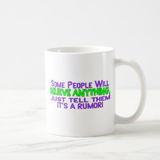 Some People Will Believe Anything Classic White Coffee Mug
