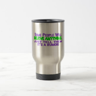 Some People Will Believe Anything 15 Oz Stainless Steel Travel Mug