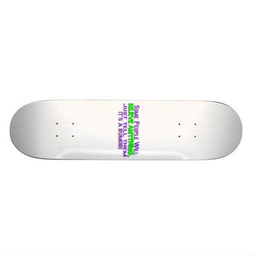 Some People Will Believe Anything Skateboard Decks