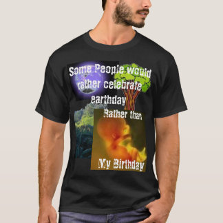 Some People would rather celebrate earthday T-Shirt