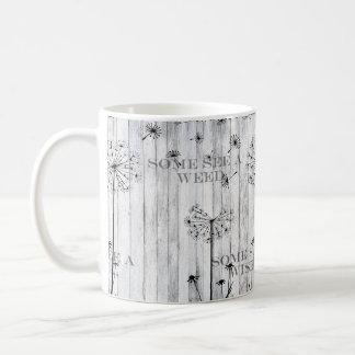 Some See a Weed, Some See a Wish, Coffee Mug