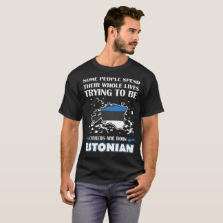 Some Spend Whole Lives Other Born Estonian Country T-Shirt
