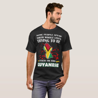 Some Spend Whole Lives Other Born Guyanese Country T-Shirt
