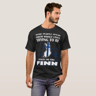 Some Spend Whole Lives Others Born Finn Country T-Shirt