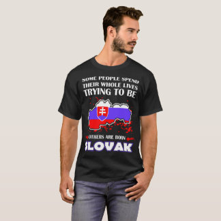 Some Spend Whole Lives Others Born Slovak Country T-Shirt