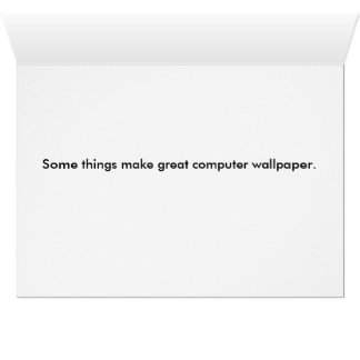 Some Things Make Great Computer Wallpaper Greeting Card