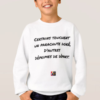 SOME TOUCH A GILDED PARACHUTE, OTHERS SWEATSHIRT