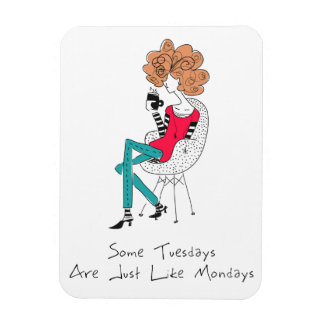 Some Tuesdays Are Just Like Mondays Magnet