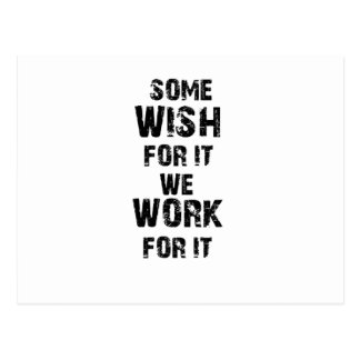 some wish for it we work for it postcard