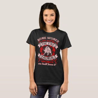 Some Women Lost In Fire Taurus Women Built Zodiac T-Shirt