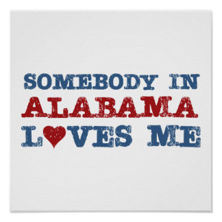 Somebody In Alabama Loves Me Print