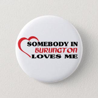 Somebody in Burlington loves me 6 Cm Round Badge