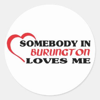 Somebody in Burlington loves me Classic Round Sticker