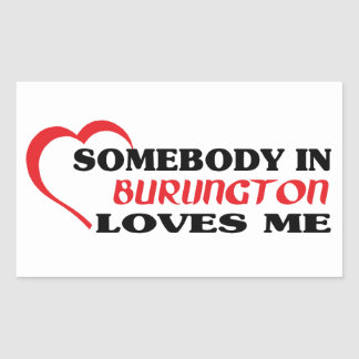 Somebody in Burlington loves me Rectangular Sticker