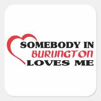 Somebody in Burlington loves me Square Sticker