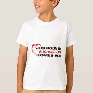 Somebody in Burlington loves me T-Shirt