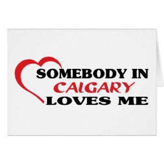 Somebody in Calgary loves me Card