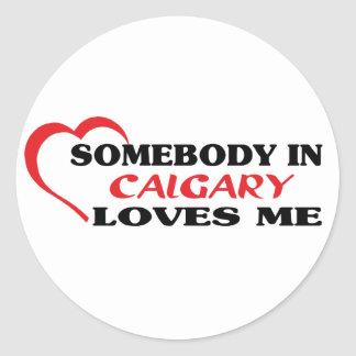 Somebody in Calgary loves me Classic Round Sticker