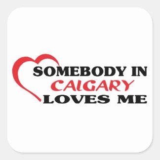 Somebody in Calgary loves me Square Sticker