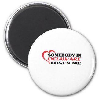 Somebody in Delaware Loves Me shirts Magnets